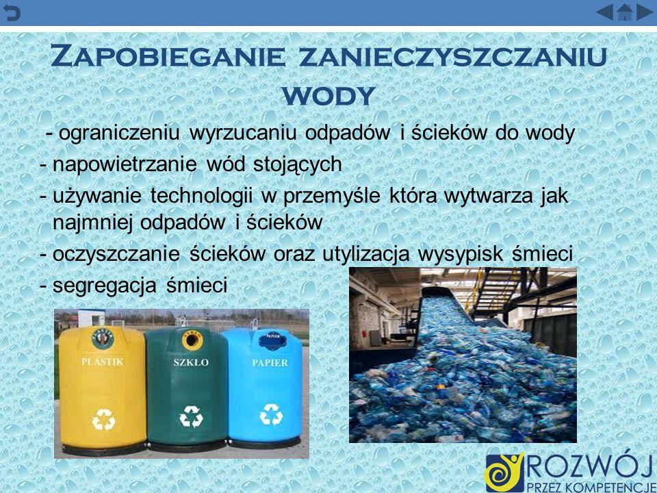 Zapobieganie zanieczyszczaniu wody - ograniczeniu wyrzucaniu odpadów i ścieków do wody - napowietrzanie wód stojących - używanie technologii w przemyś