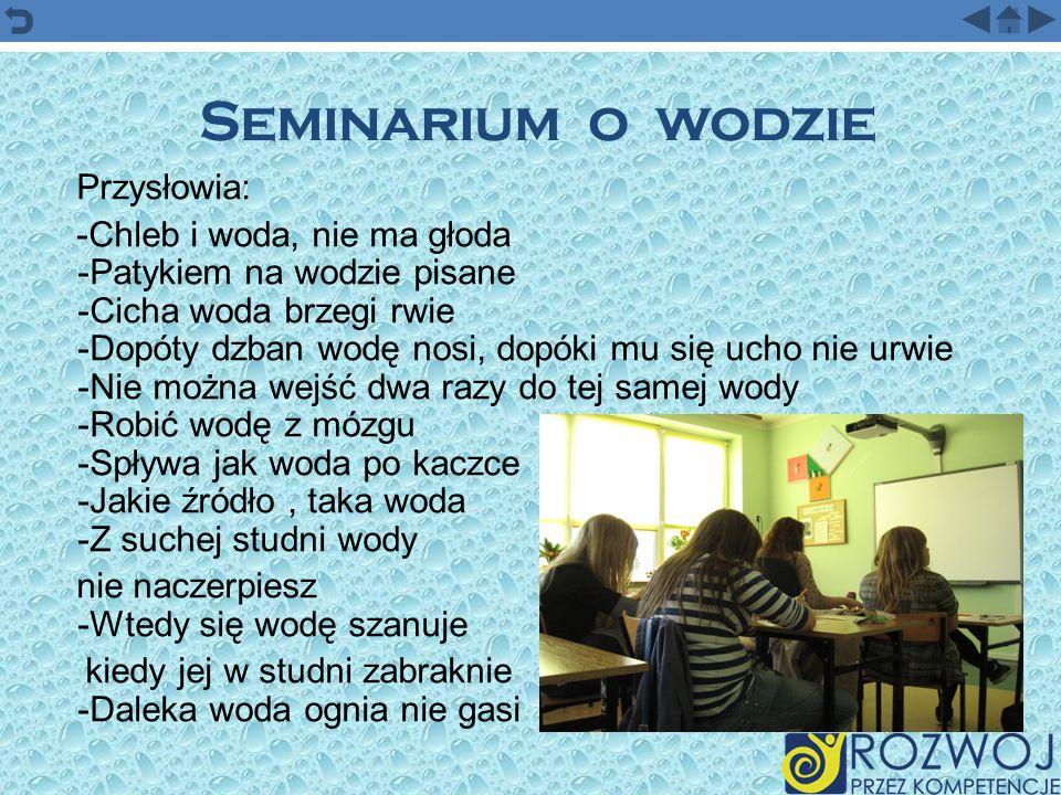 Seminarium o wodzie Przysłowia: -Chleb i woda, nie ma głoda -Patykiem na wodzie pisane -Cicha woda brzegi rwie -Dopóty dzban wodę nosi, dopóki mu się