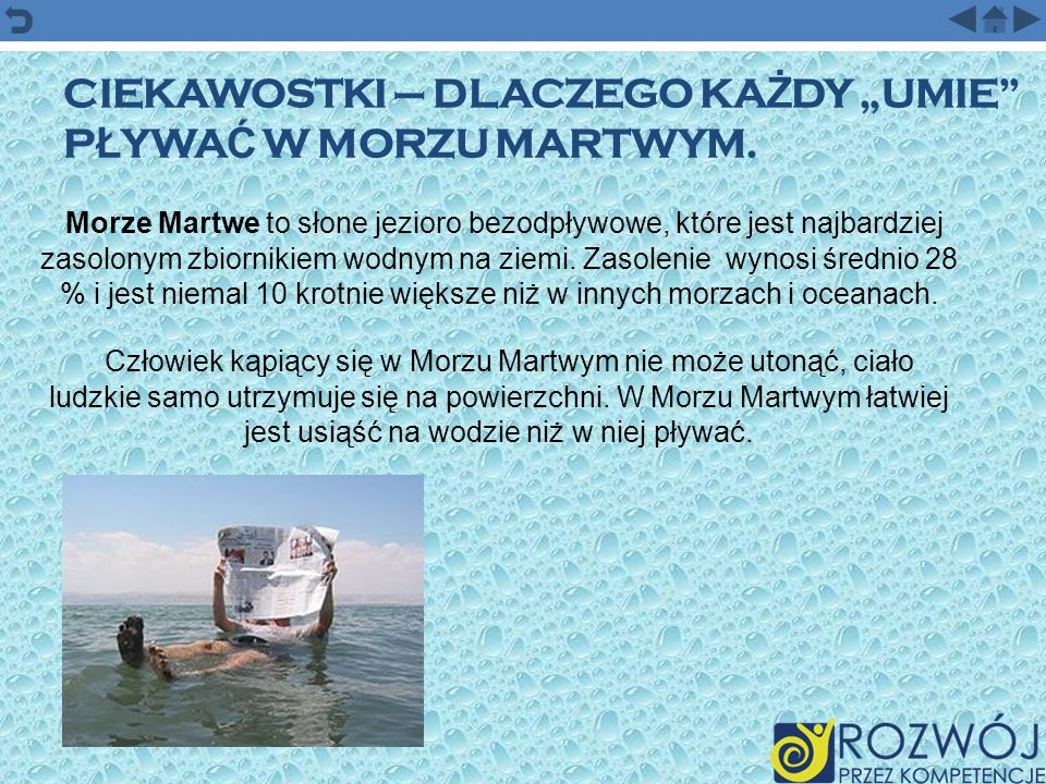 CIEKAWOSTKI – DLACZEGO KA Ż DY UMIE P Ł YWA Ć W MORZU MARTWYM. Morze Martwe to słone jezioro bezodpływowe, które jest najbardziej zasolonym zbiornikie