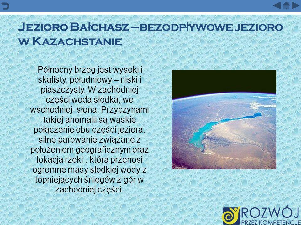Jezioro Ba ł chasz –bezodp ł ywowe jezioro w Kazachstanie Północny brzeg jest wysoki i skalisty, południowy – niski i piaszczysty. W zachodniej części