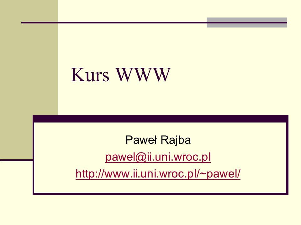 O czym to będzie? HTTP HTML/XHTML CSS JavaScript PHP Java (JSP) XML Serwery WWW ASP.NET