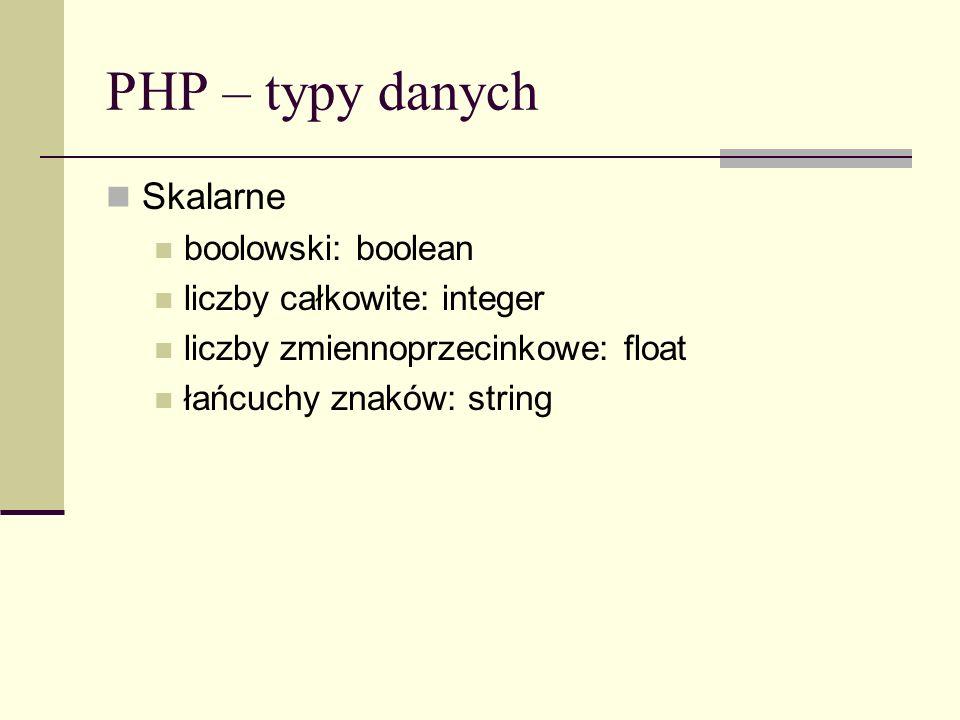 PHP – typy danych Skalarne boolowski: boolean liczby całkowite: integer liczby zmiennoprzecinkowe: float łańcuchy znaków: string