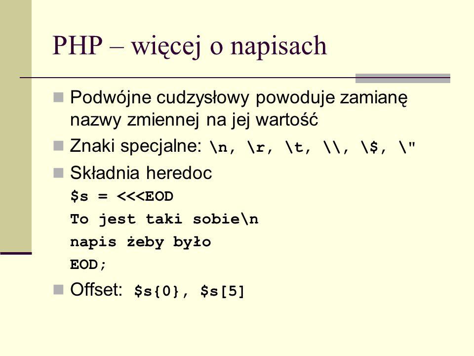 PHP – więcej o napisach Podwójne cudzysłowy powoduje zamianę nazwy zmiennej na jej wartość Znaki specjalne: \n, \r, \t, \\, \$, \