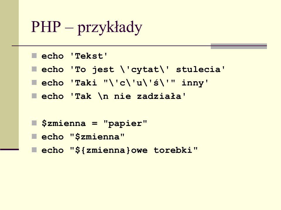 PHP – przykłady echo 'Tekst' echo 'To jest \'cytat\' stulecia' echo 'Taki