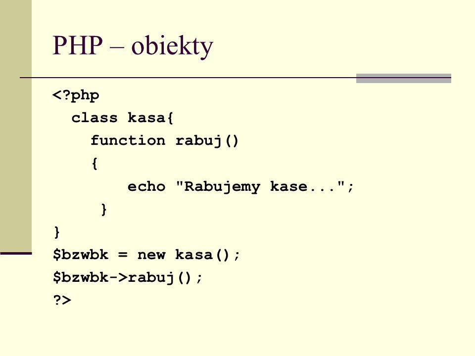 PHP – obiekty <?php class kasa{ function rabuj() { echo
