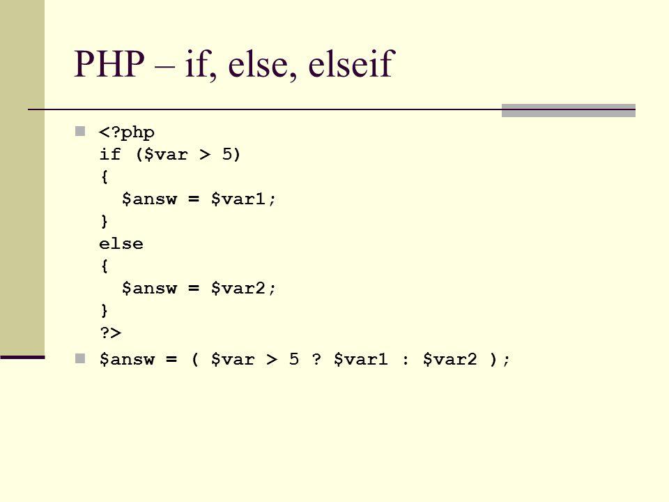 PHP – if, else, elseif 5) { $answ = $var1; } else { $answ = $var2; } ?> $answ = ( $var > 5 ? $var1 : $var2 );