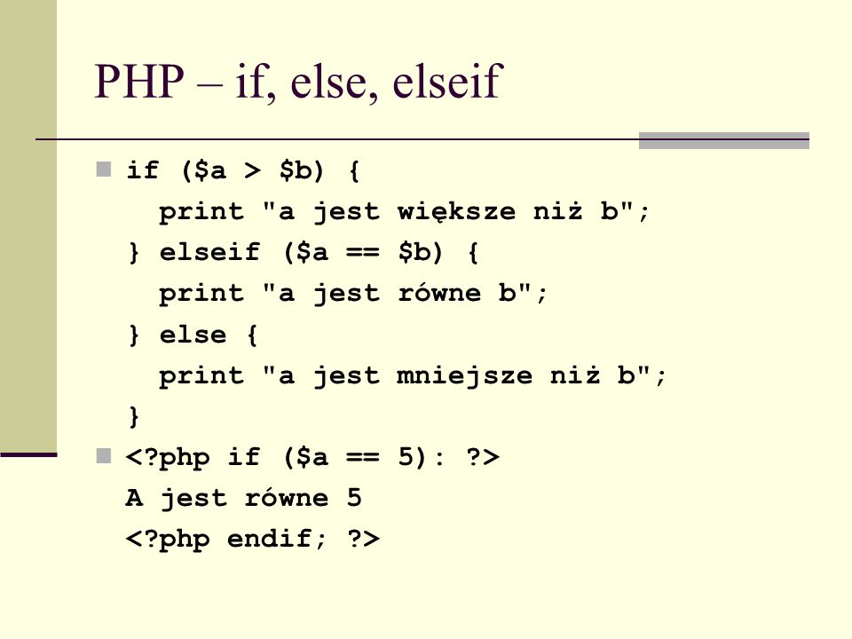 PHP – if, else, elseif if ($a > $b) { print