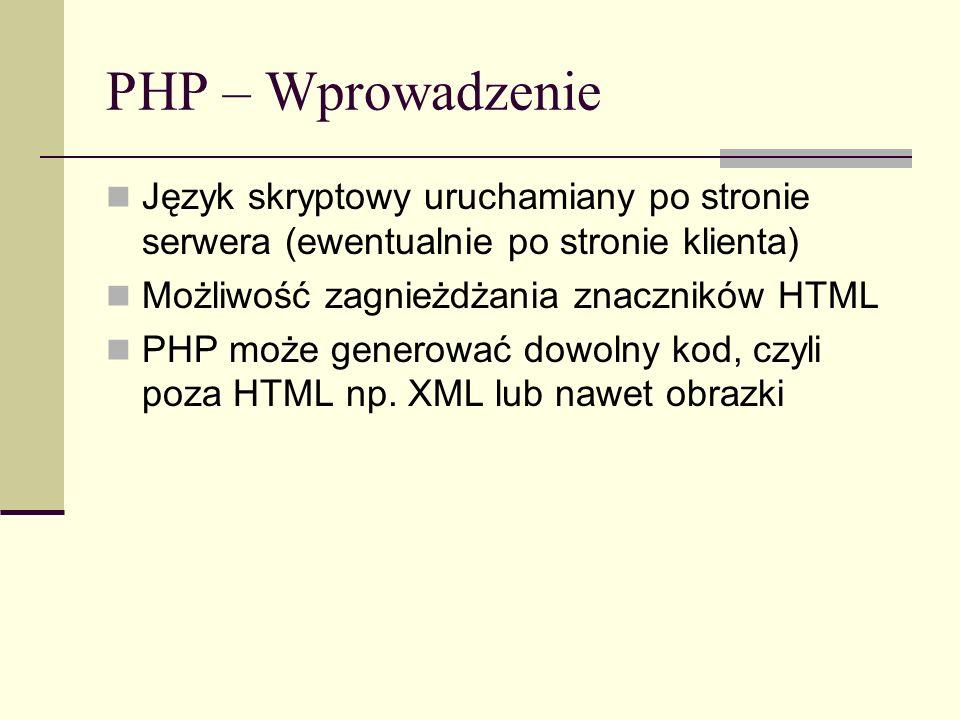 PHP – Wprowadzenie Język skryptowy uruchamiany po stronie serwera (ewentualnie po stronie klienta) Możliwość zagnieżdżania znaczników HTML PHP może ge