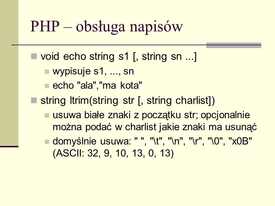 PHP – obsługa napisów void echo string s1 [, string sn...] wypisuje s1,..., sn echo