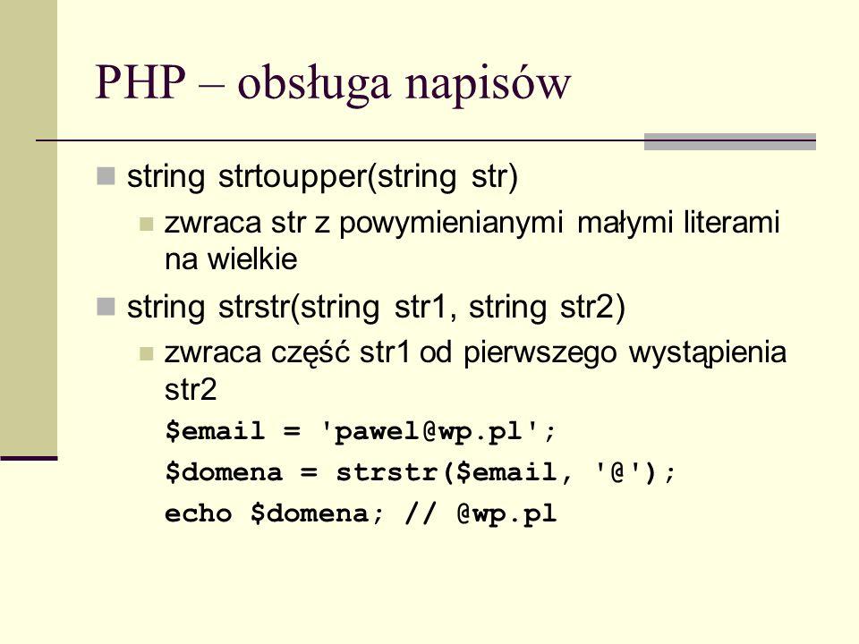 PHP – obsługa napisów string strtoupper(string str) zwraca str z powymienianymi małymi literami na wielkie string strstr(string str1, string str2) zwr