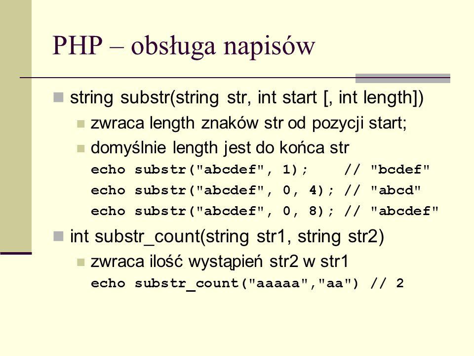 PHP – obsługa napisów string substr(string str, int start [, int length]) zwraca length znaków str od pozycji start; domyślnie length jest do końca st