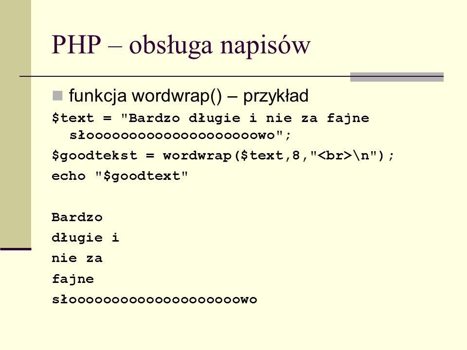 PHP – obsługa napisów funkcja wordwrap() – przykład $text =