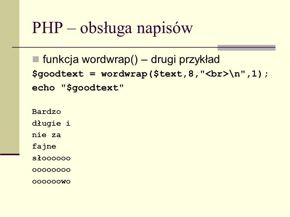 PHP – obsługa napisów funkcja wordwrap() – drugi przykład $goodtext = wordwrap($text,8,