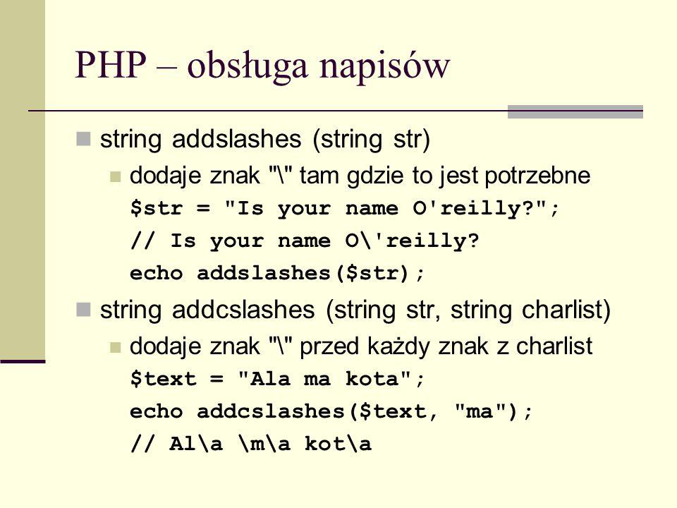 PHP – obsługa napisów string addslashes (string str) dodaje znak