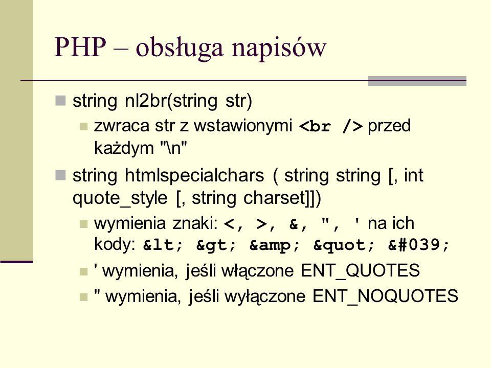 PHP – obsługa napisów string nl2br(string str) zwraca str z wstawionymi przed każdym