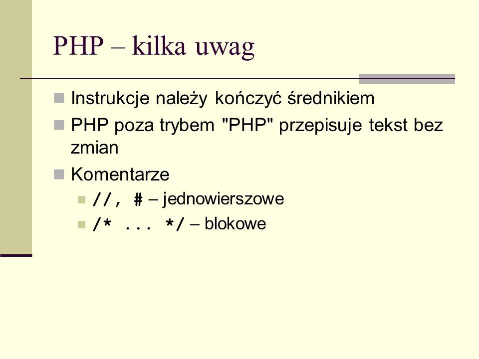 PHP – kilka uwag Instrukcje należy kończyć średnikiem PHP poza trybem