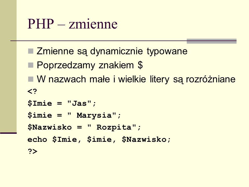 PHP – zmienne Zmienne są dynamicznie typowane Poprzedzamy znakiem $ W nazwach małe i wielkie litery są rozróżniane <? $Imie =