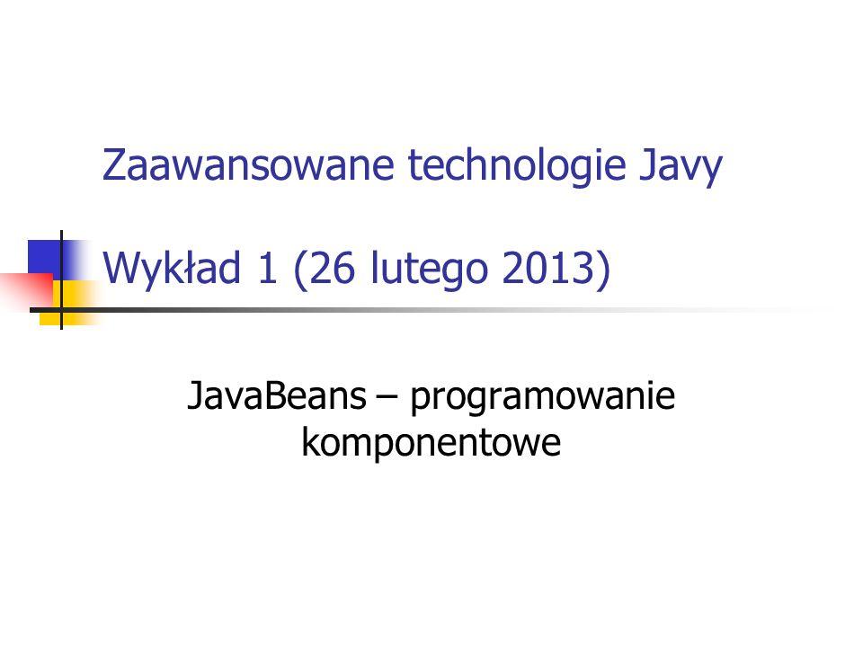 Zaawansowane technologie Javy Wykład 1 (26 lutego 2013) JavaBeans – programowanie komponentowe