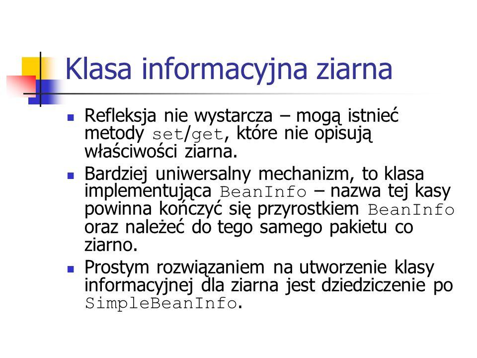 Klasa informacyjna ziarna Refleksja nie wystarcza – mogą istnieć metody set / get, które nie opisują właściwości ziarna.