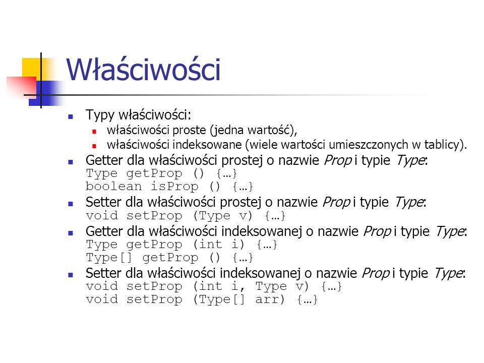 Właściwości Typy właściwości: właściwości proste (jedna wartość), właściwości indeksowane (wiele wartości umieszczonych w tablicy).
