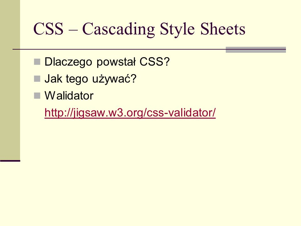 CSS – Cascading Style Sheets Dlaczego powstał CSS? Jak tego używać? Walidator http://jigsaw.w3.org/css-validator/