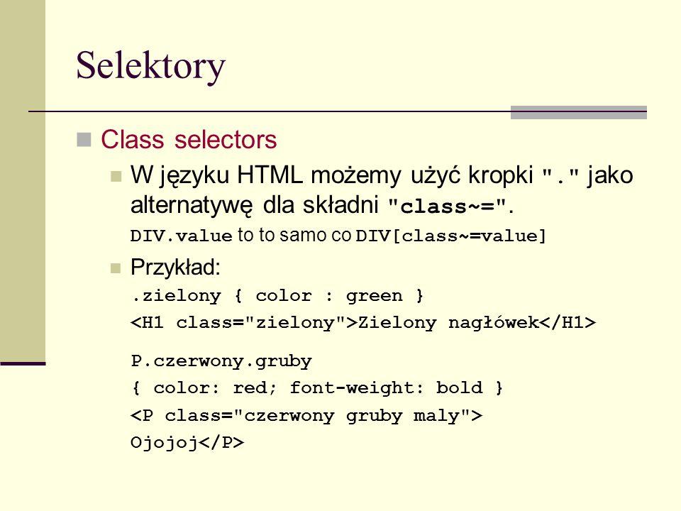 Selektory Class selectors W języku HTML możemy użyć kropki . jako alternatywę dla składni class~= .