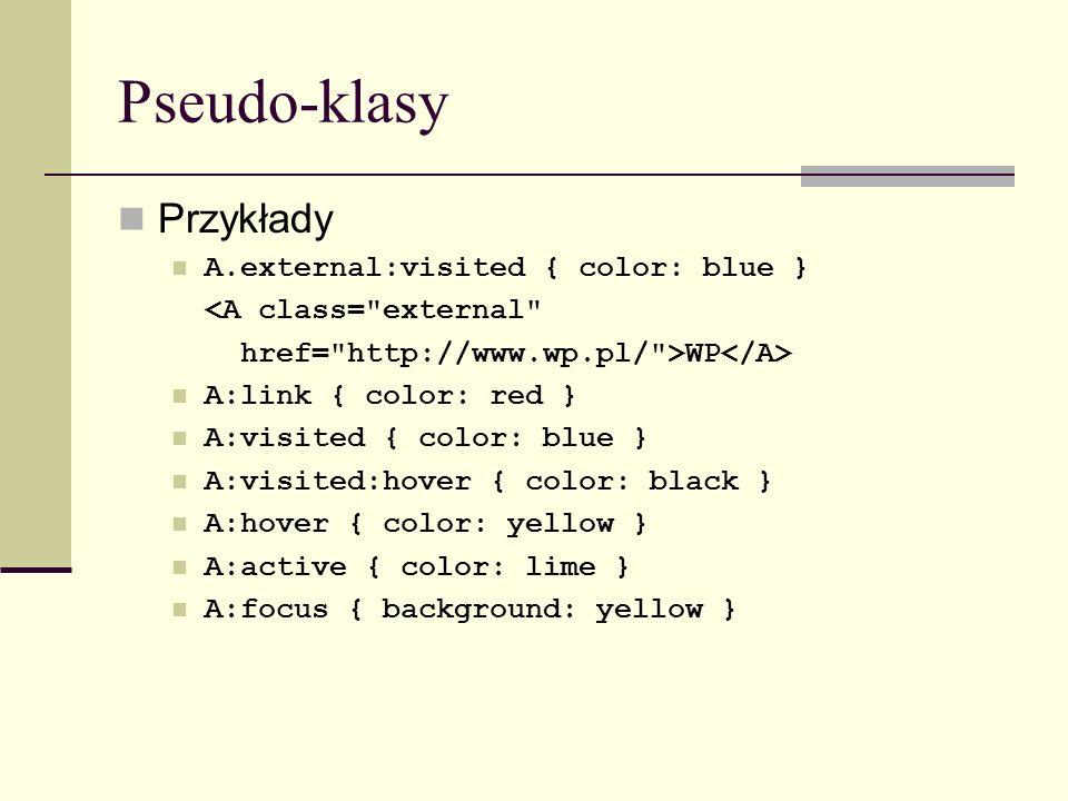 Pseudo-klasy Przykłady A.external:visited { color: blue } <A class=