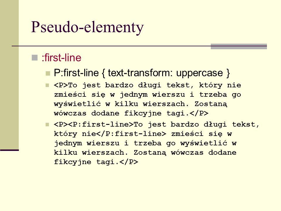 Pseudo-elementy :first-line P:first-line { text-transform: uppercase } To jest bardzo długi tekst, który nie zmieści się w jednym wierszu i trzeba go wyświetlić w kilku wierszach.