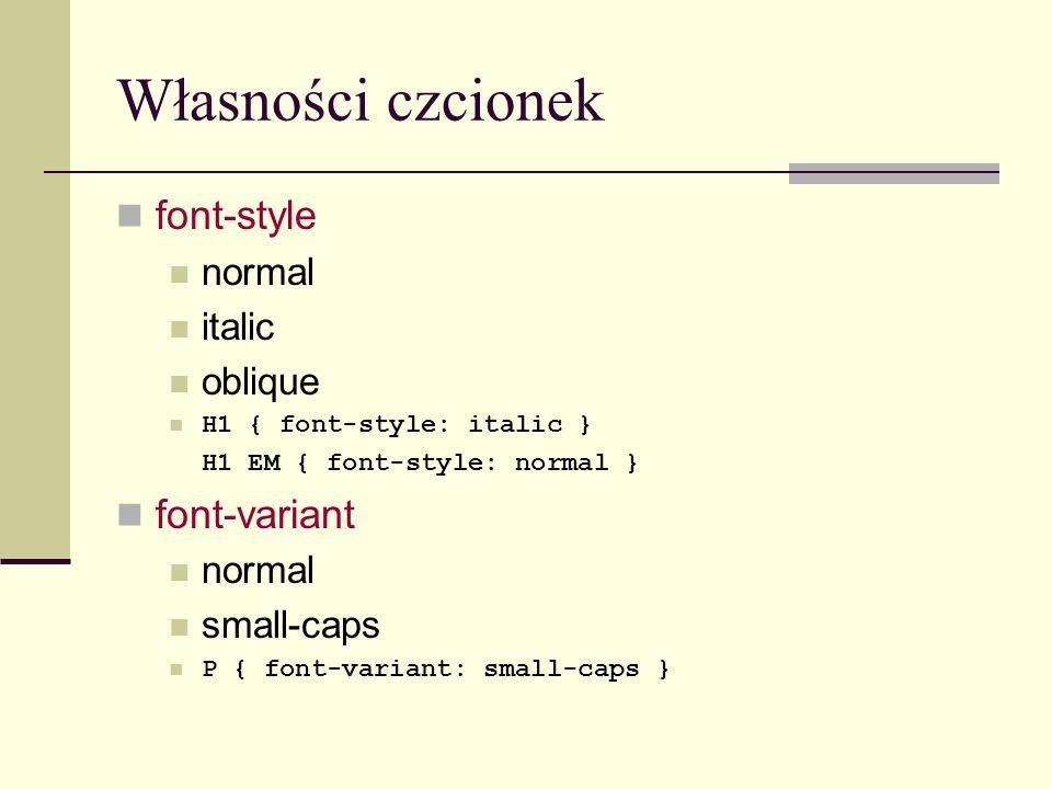 Własności czcionek font-style normal italic oblique H1 { font-style: italic } H1 EM { font-style: normal } font-variant normal small-caps P { font-var