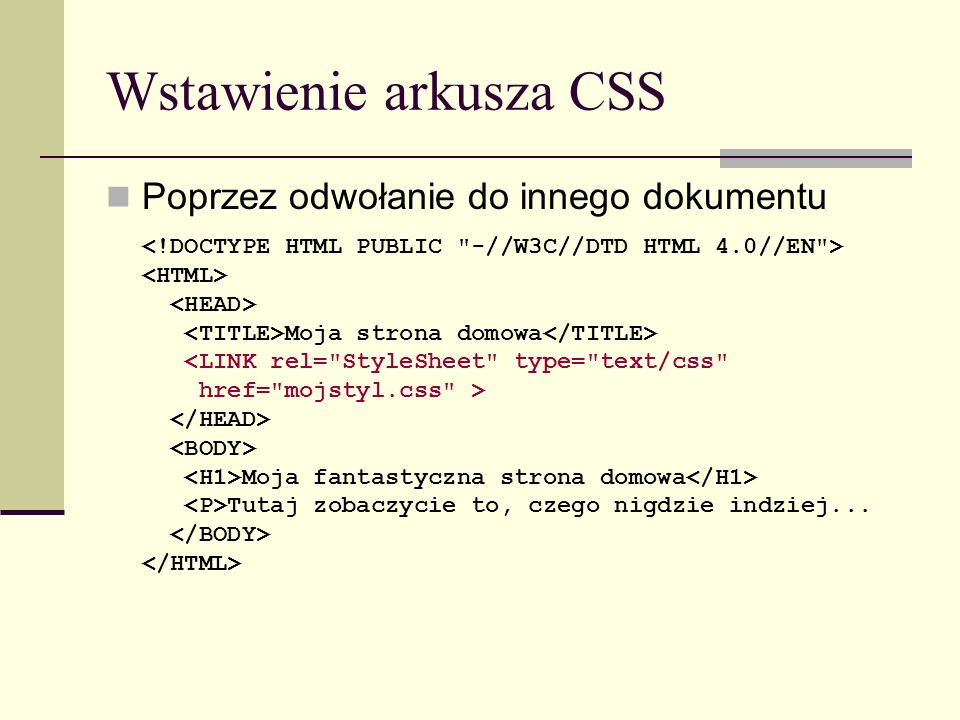 Wstawienie arkusza CSS Poprzez odwołanie do innego dokumentu Moja strona domowa <LINK rel=