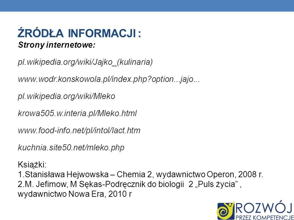 ŹRÓDŁA INFORMACJI : Strony internetowe: pl.wikipedia.org/wiki/Jajko_(kulinaria) www.wodr.konskowola.pl/index.php?option...jajo...