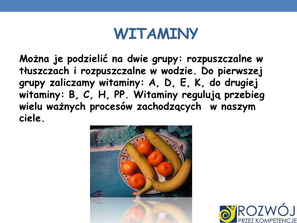 WITAMINY Można je podzielić na dwie grupy: rozpuszczalne w tłuszczach i rozpuszczalne w wodzie. Do pierwszej grupy zaliczamy witaminy: A, D, E, K, do