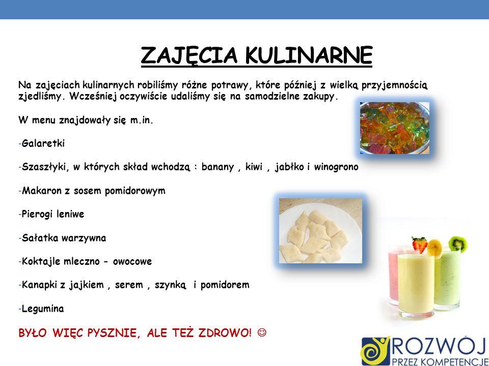 ZAJĘCIA KULINARNE Na zajęciach kulinarnych robiliśmy różne potrawy, które później z wielką przyjemnością zjedliśmy. Wcześniej oczywiście udaliśmy się