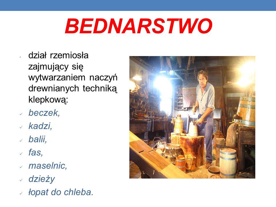 BEDNARSTWO dział rzemiosła zajmujący się wytwarzaniem naczyń drewnianych techniką klepkową: beczek, kadzi, balii, fas, maselnic, dzieży łopat do chleb