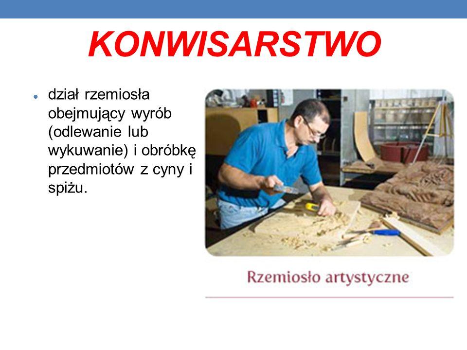 KONWISARSTWO dział rzemiosła obejmujący wyrób (odlewanie lub wykuwanie) i obróbkę przedmiotów z cyny i spiżu.