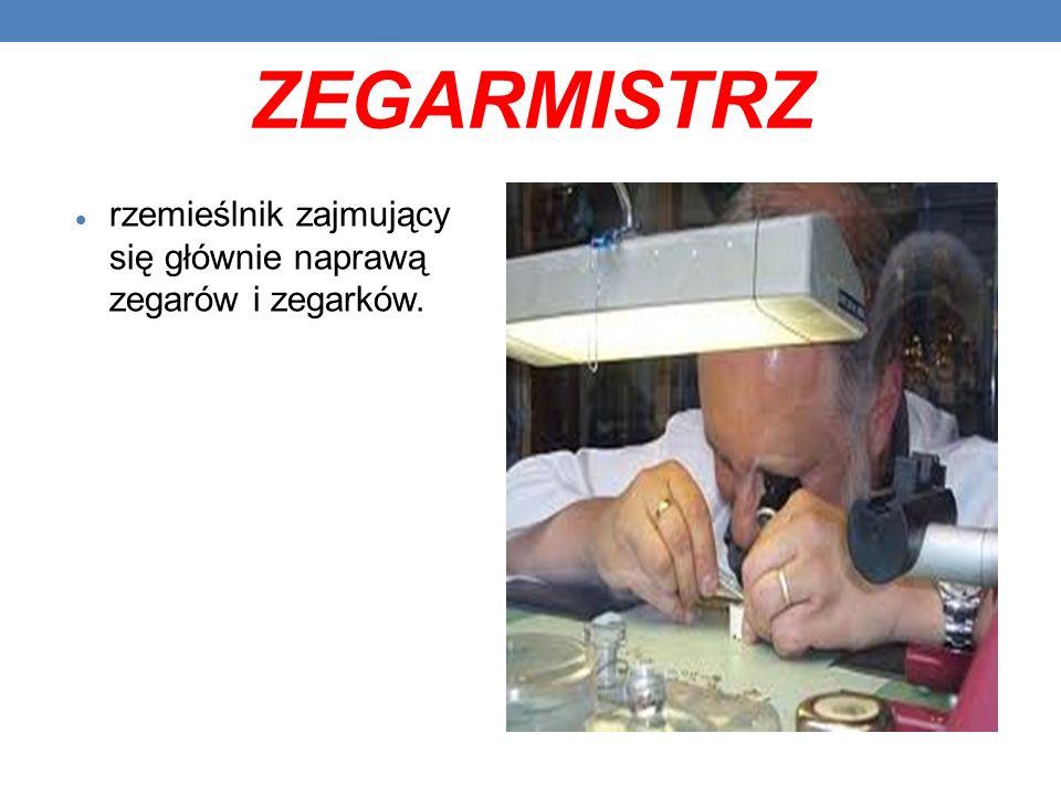 ZEGARMISTRZ rzemieślnik zajmujący się głównie naprawą zegarów i zegarków.