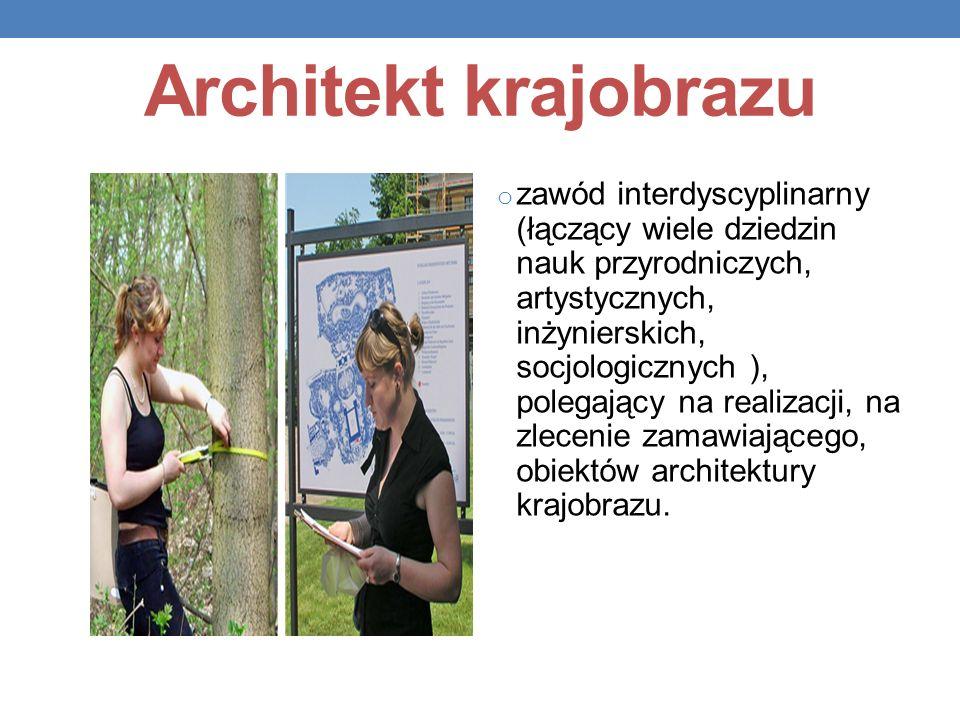 Architekt krajobrazu o zawód interdyscyplinarny (łączący wiele dziedzin nauk przyrodniczych, artystycznych, inżynierskich, socjologicznych ), polegają