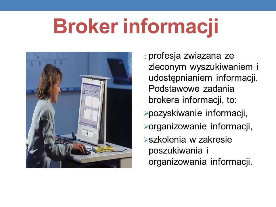 Broker informacji o profesja związana ze zleconym wyszukiwaniem i udostępnianiem informacji. Podstawowe zadania brokera informacji, to: pozyskiwanie i