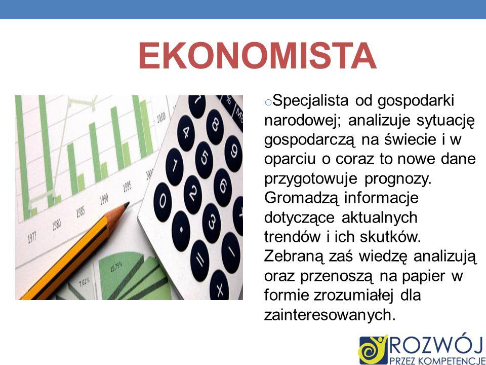 EKONOMISTA o Specjalista od gospodarki narodowej; analizuje sytuację gospodarczą na świecie i w oparciu o coraz to nowe dane przygotowuje prognozy. Gr