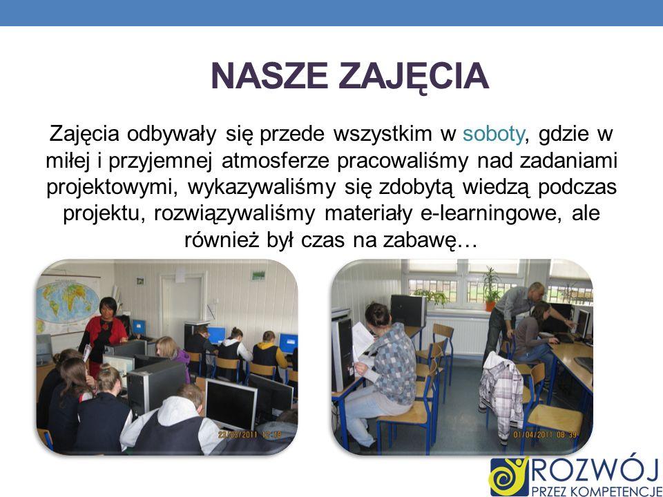 NASZE ZAJĘCIA Zajęcia odbywały się przede wszystkim w soboty, gdzie w miłej i przyjemnej atmosferze pracowaliśmy nad zadaniami projektowymi, wykazywal
