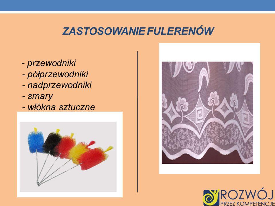ZASTOSOWANIE FULERENÓW - przewodniki - półprzewodniki - nadprzewodniki - smary - włókna sztuczne