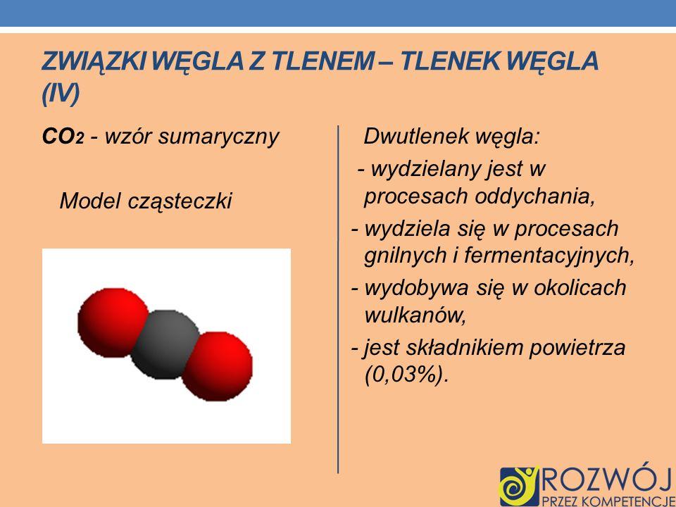 ZWIĄZKI WĘGLA Z TLENEM – TLENEK WĘGLA (IV) CO 2 - wzór sumaryczny Model cząsteczki Dwutlenek węgla: - wydzielany jest w procesach oddychania, - wydzie