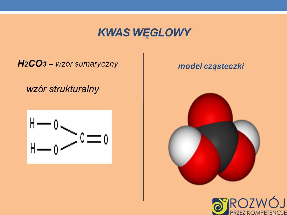 KWAS WĘGLOWY H 2 CO 3 – wzór sumaryczny wzór strukturalny model cząsteczki