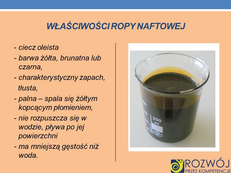 WŁAŚCIWOŚCI ROPY NAFTOWEJ - ciecz oleista - barwa żółta, brunatna lub czarna, - charakterystyczny zapach, tłusta, - palna – spala się żółtym kopcącym