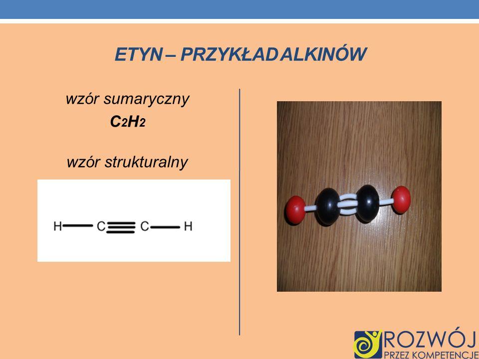 ETYN – PRZYKŁAD ALKINÓW wzór sumaryczny C 2 H 2 wzór strukturalny