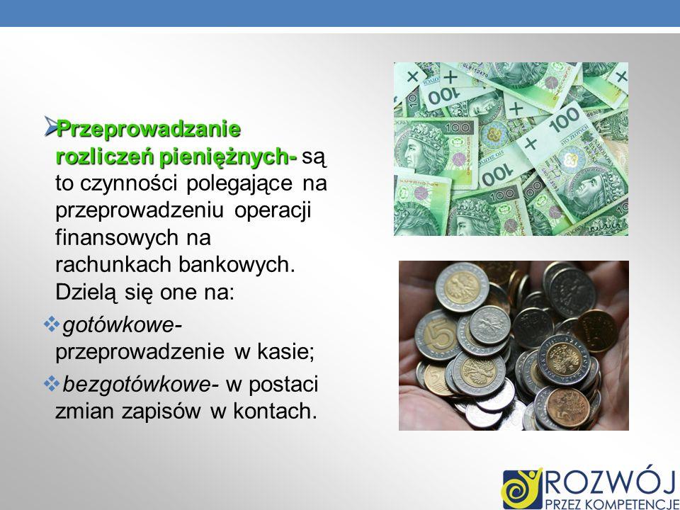 Przeprowadzanie rozliczeń pieniężnych- Przeprowadzanie rozliczeń pieniężnych- są to czynności polegające na przeprowadzeniu operacji finansowych na ra