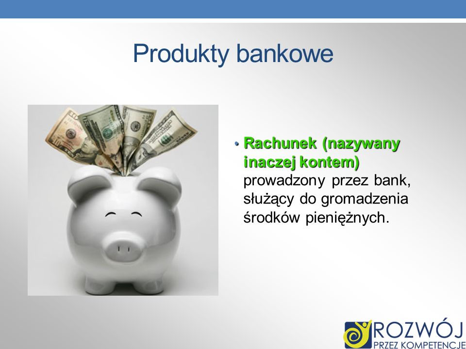Produkty bankowe Rachunek (nazywany inaczej kontem) Rachunek (nazywany inaczej kontem) prowadzony przez bank, służący do gromadzenia środków pieniężny