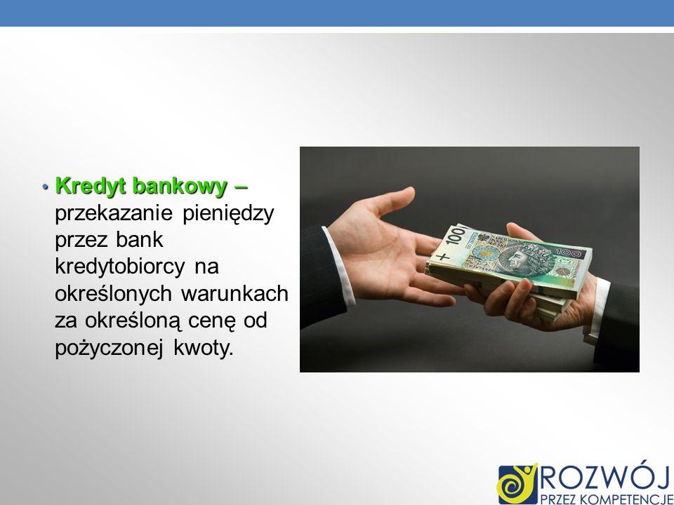Kredyt bankowy – Kredyt bankowy – przekazanie pieniędzy przez bank kredytobiorcy na określonych warunkach za określoną cenę od pożyczonej kwoty.