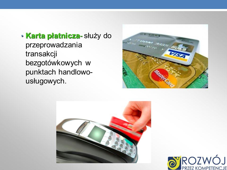 Karta płatnicza- Karta płatnicza- służy do przeprowadzania transakcji bezgotówkowych w punktach handlowo- usługowych.