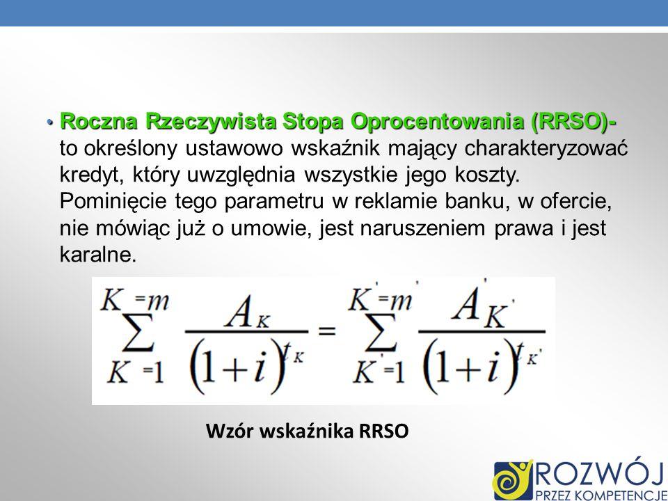 Roczna Rzeczywista Stopa Oprocentowania (RRSO)- Roczna Rzeczywista Stopa Oprocentowania (RRSO)- to określony ustawowo wskaźnik mający charakteryzować